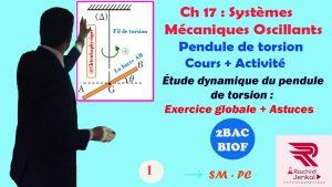 ♣Chapite 17 : Étude dynamique du pendule de torsion ( Vidéo ) , 2BAC BIOF  : Cours + Exercice globale + Astuces , Pr JENKAL RACHID