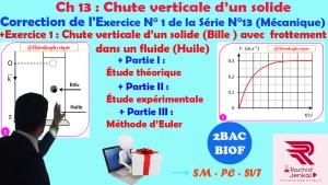 2BAC BIOF - Correction de l'Exercice N° 1 de la Série 13 , Mécanique : Chute verticale d'un solide ( bille ) avec frottement dans un fluide ( huile ) , Pr JENKAL RACHID