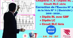 2BAC BIOF - Correction de l'exercice 2 de la série N° 7 ( électricité ) : Dipôle RL avec GBF, Dipôle LC, Circuit RLC série , ( 15 min)